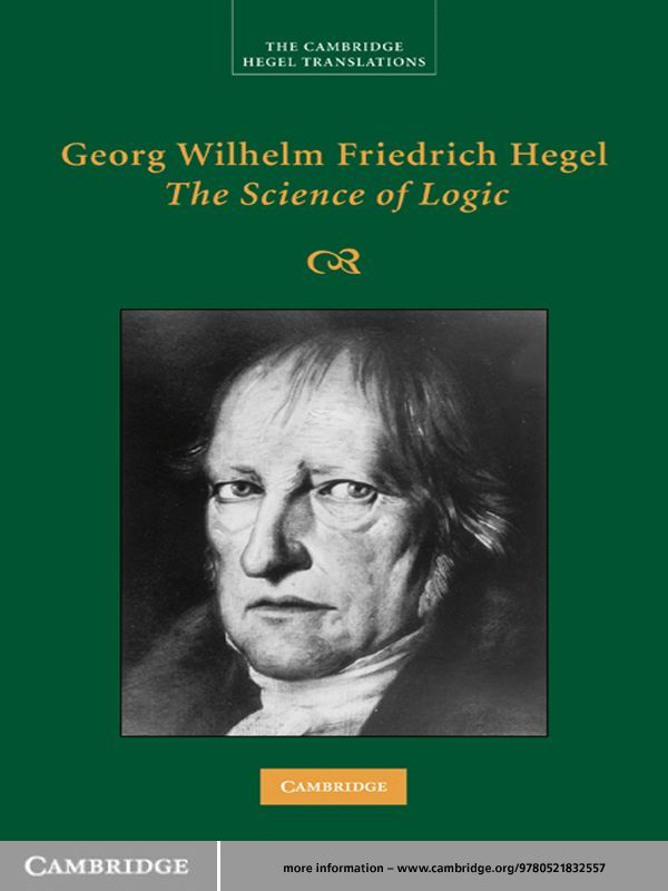 Georg Wilhelm Friedrich Hegel: <EM>The Science of Logic</EM>