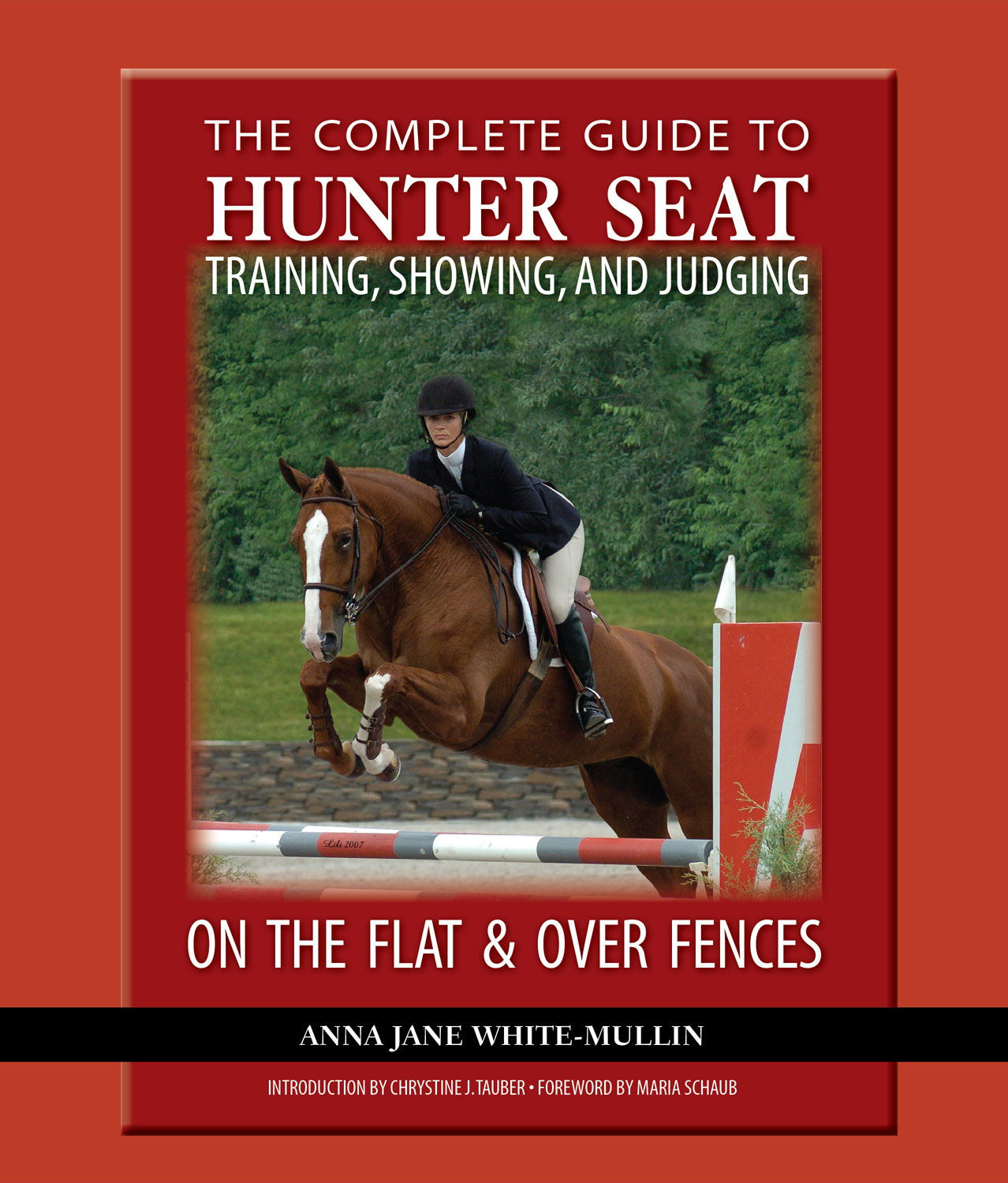 The Complete Guide to Hunter Seat Training, Showing, and Judging By: Anna Jane White-Mullin