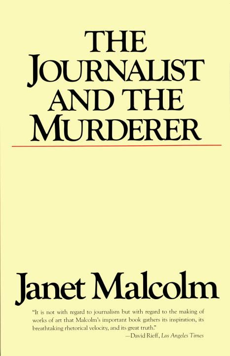 The Journalist and the Murderer By: Janet Malcolm