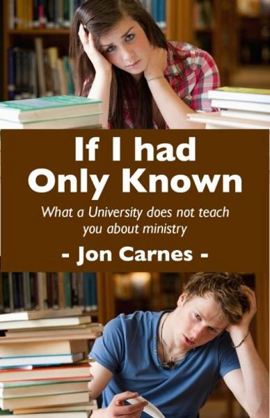 If I Had Only Known: What a University does not teach you about Ministry By: Jon Carnes