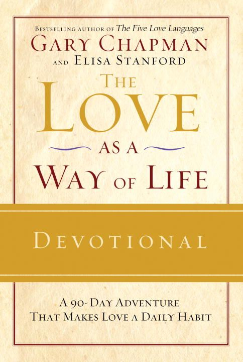 The Love as a Way of Life Devotional By: Elisa Stanford,Gary Chapman