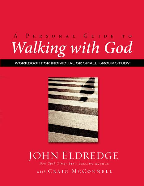 A Personal Guide to Walking with God By: John Eldredge