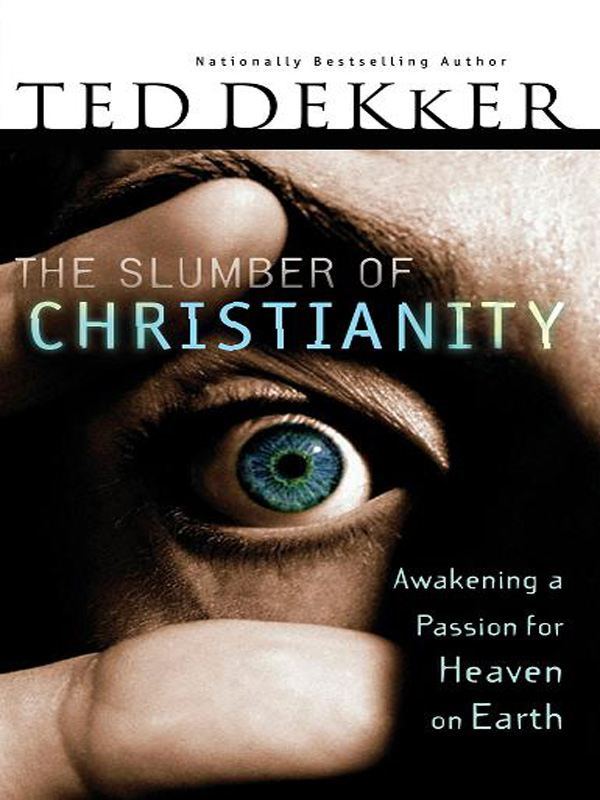 The Slumber of Christianity By: Ted Dekker