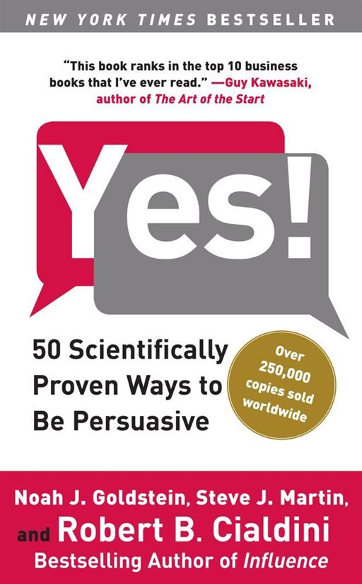 Yes! By: Noah J. Goldstein,Robert B. Cialdini,Steve J. Martin