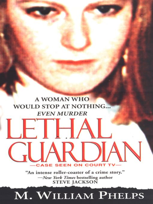 Lethal Guardian: By: M. William Phelps