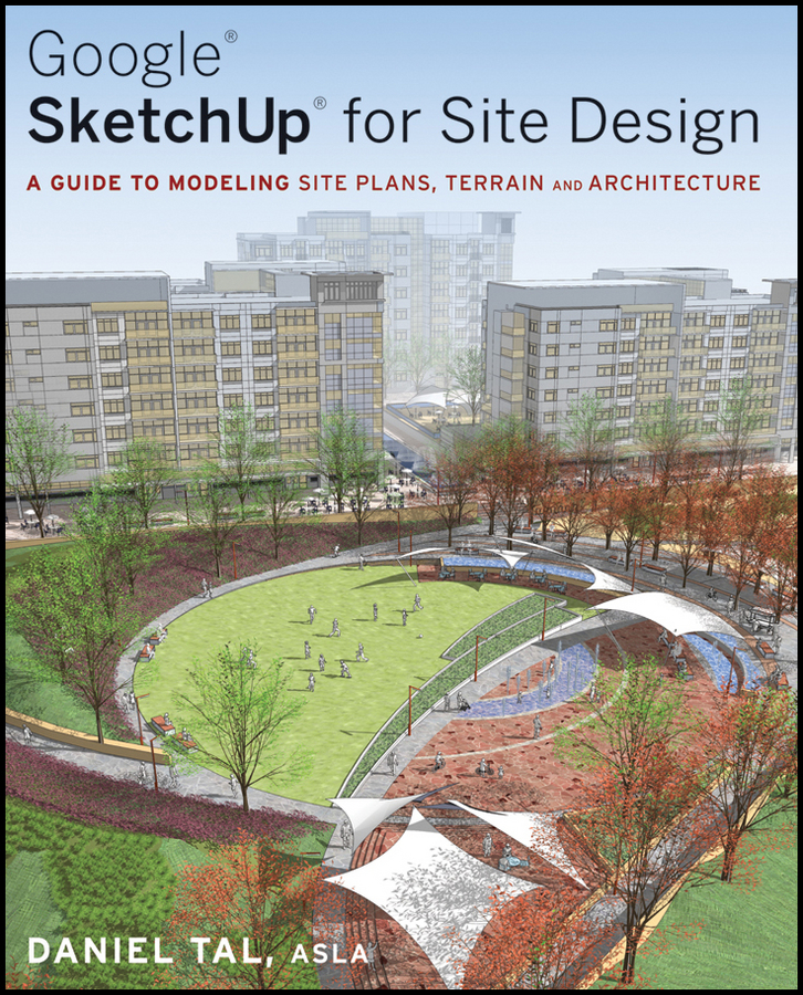 Google SketchUp for Site Design By: Daniel Tal