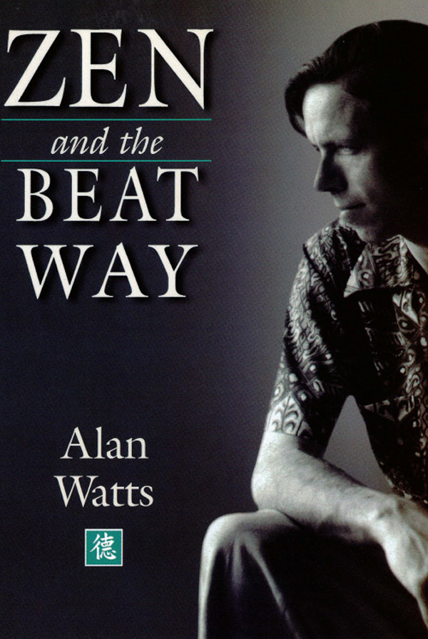 Zen and the Beat Way By: Alan Watts