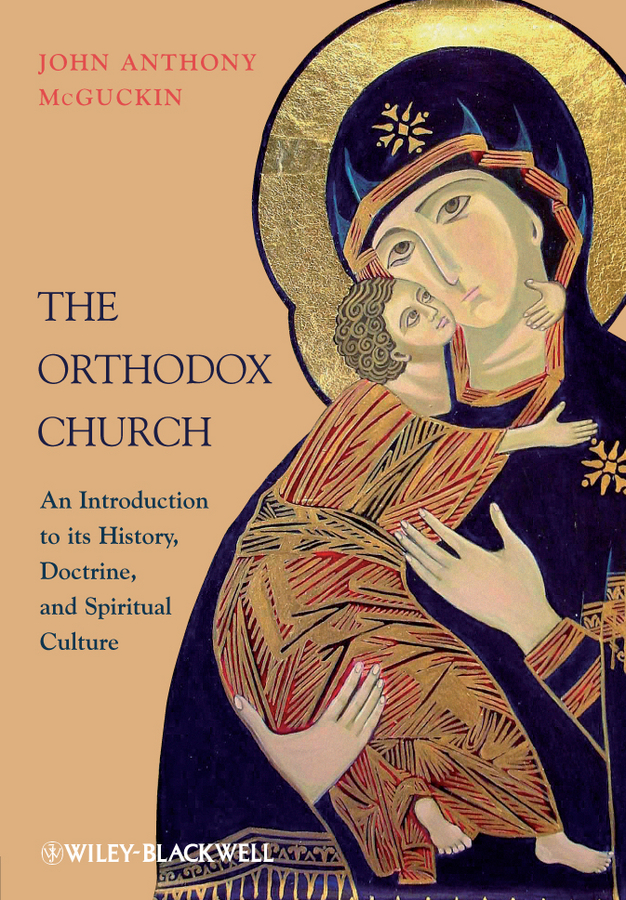 The Orthodox Church By: John Anthony McGuckin
