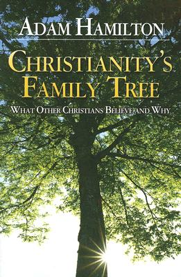Christianity's Family Tree Participant's Guide By: Adam Hamilton