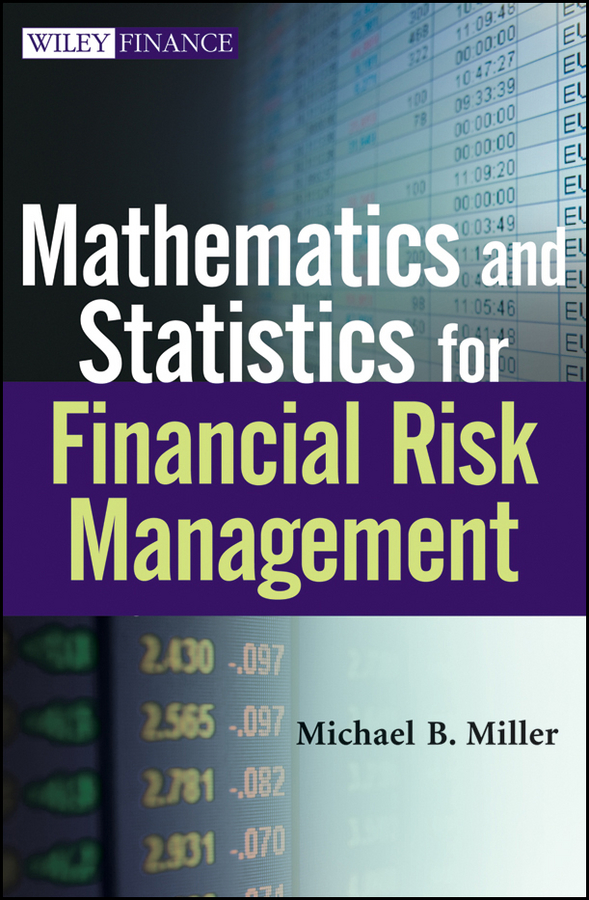 Mathematics and Statistics for Financial Risk Management By: Michael B. Miller