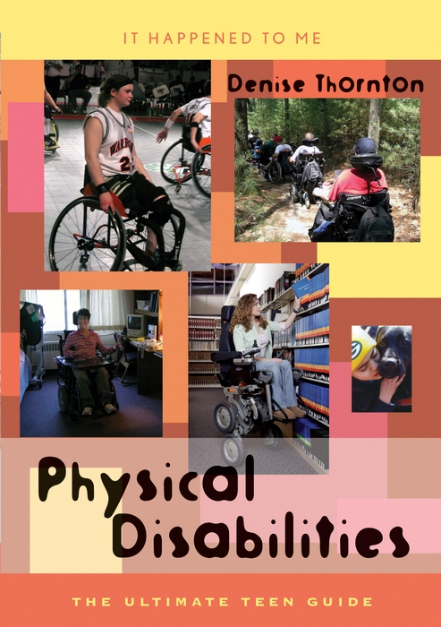 Physical Disabilities: The Ultimate Teen Guide By: Denise Thornton