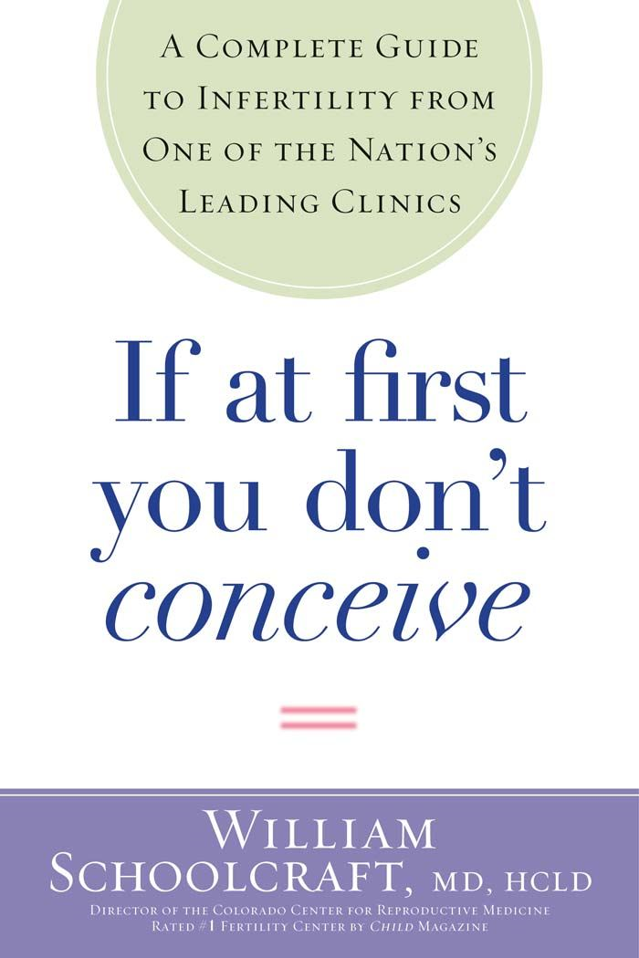 If at First You Don't Conceive: A Complete Guide to Infertility from One of the Nation's Leading Clinics