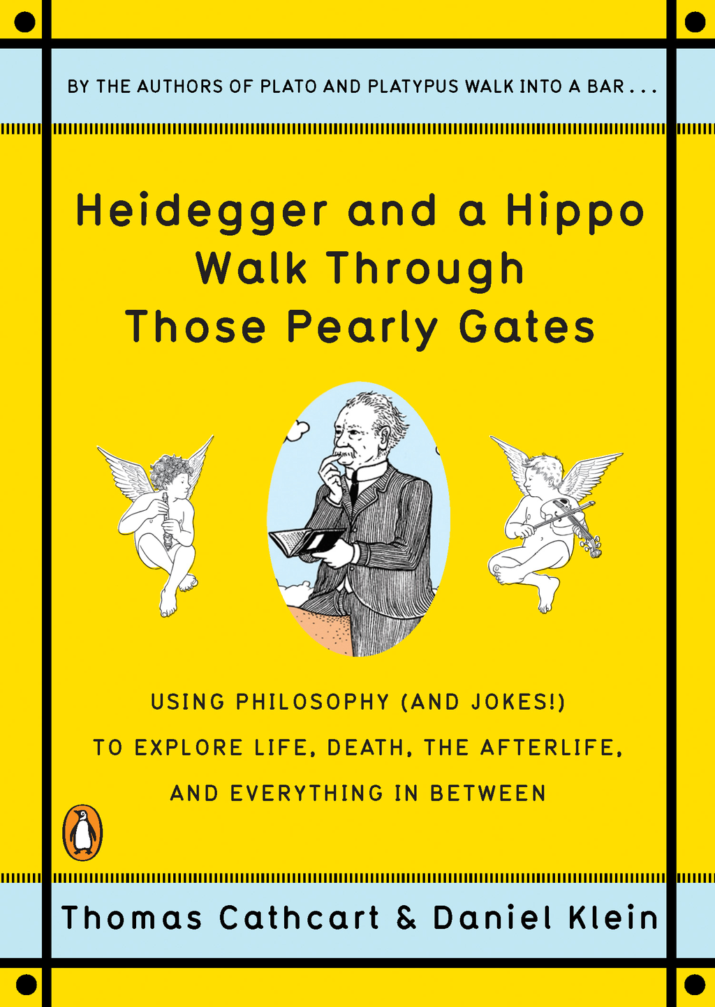 Heidegger and a Hippo Walk Through Those Pearly Gates: Using Philosophy (and Jokes!) to Explore Life, Death, the Afterlife, and Everything in Between By: Daniel Klein,Thomas Cathcart