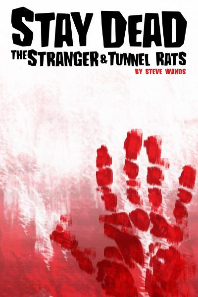 Stay Dead: The Stranger & Tunnel Rats By: Steve Wands