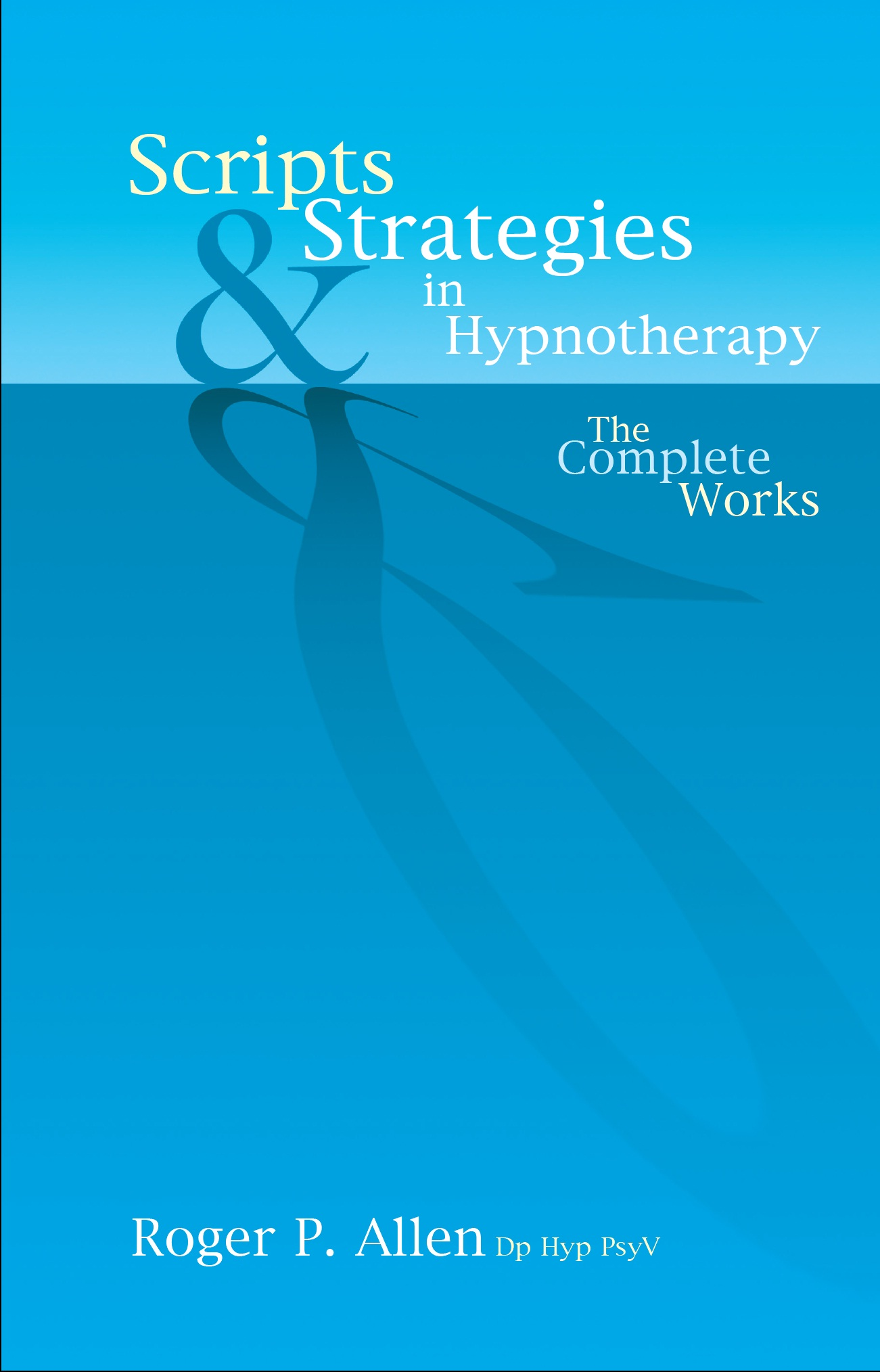 Scripts & Strategies in Hypnotherapy By: Roger P. Allen