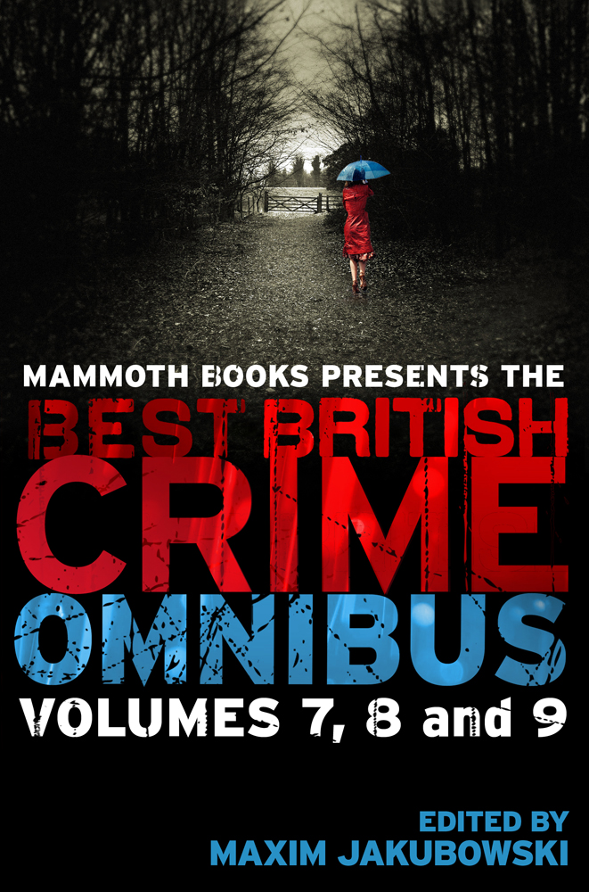 Mammoth Books presents The Best British Crime Omnibus: Volume 7, 8 and 9 By: Maxim Jakubowski