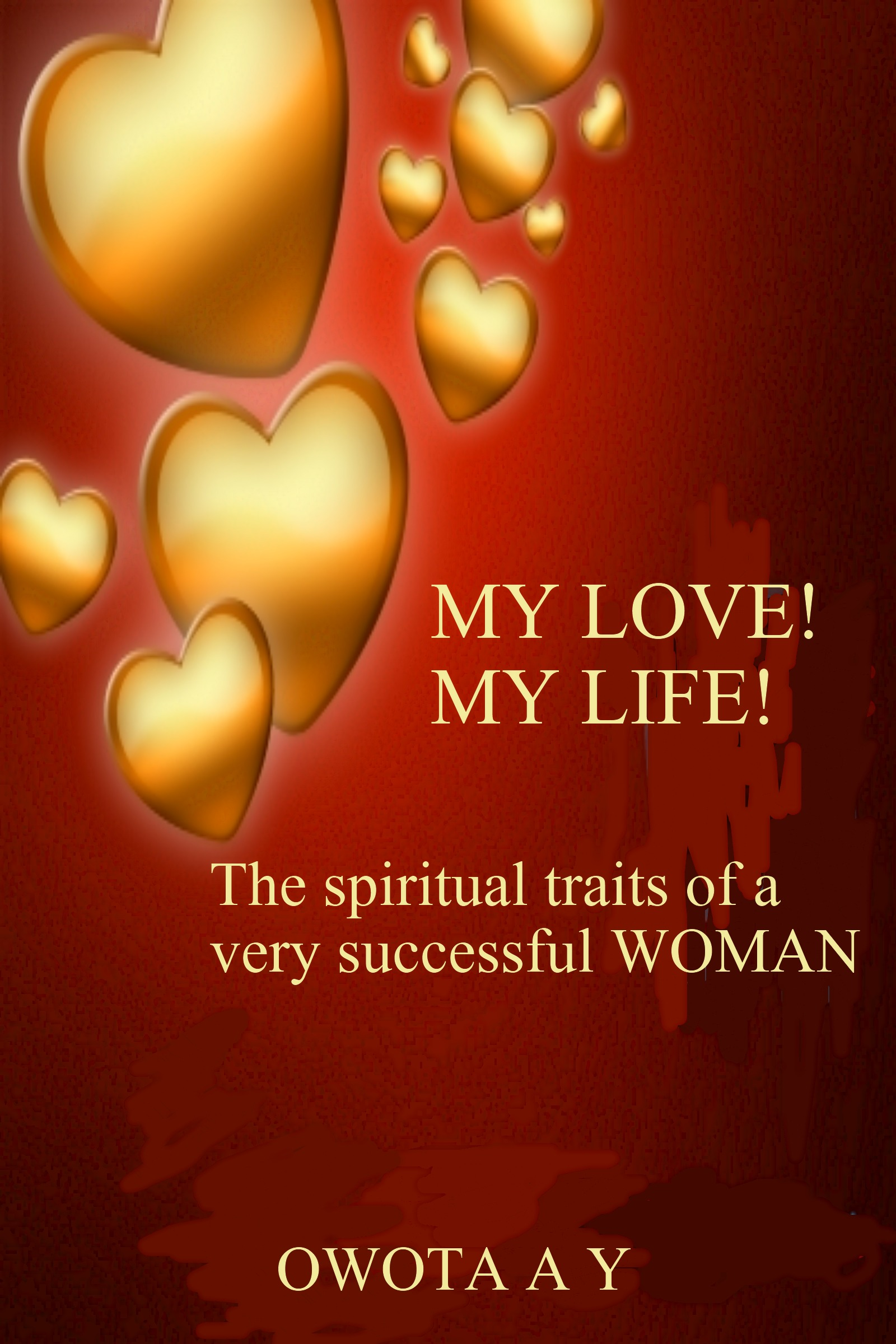 My Love! My Life! 'The spiritual traits of a very successful woman'