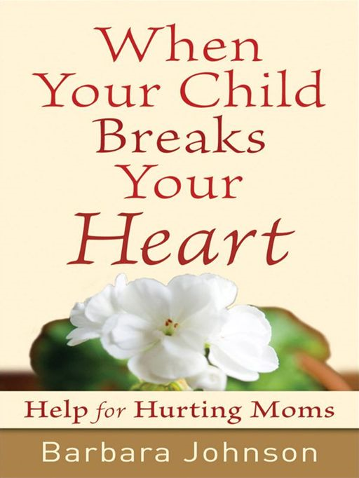 When Your Child Breaks Your Heart By: Barbara Johnson