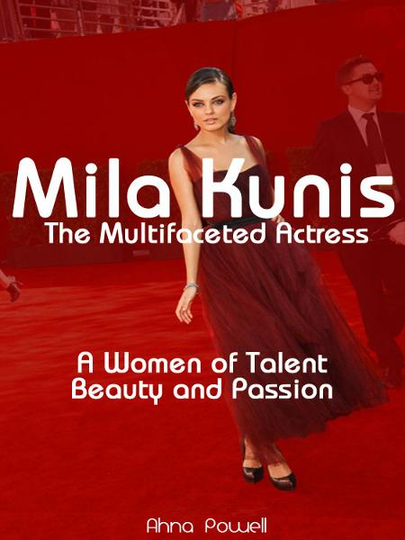 Mila Kunis: The Multifaceted Actress: A Woman of Talent, Beauty and Passion