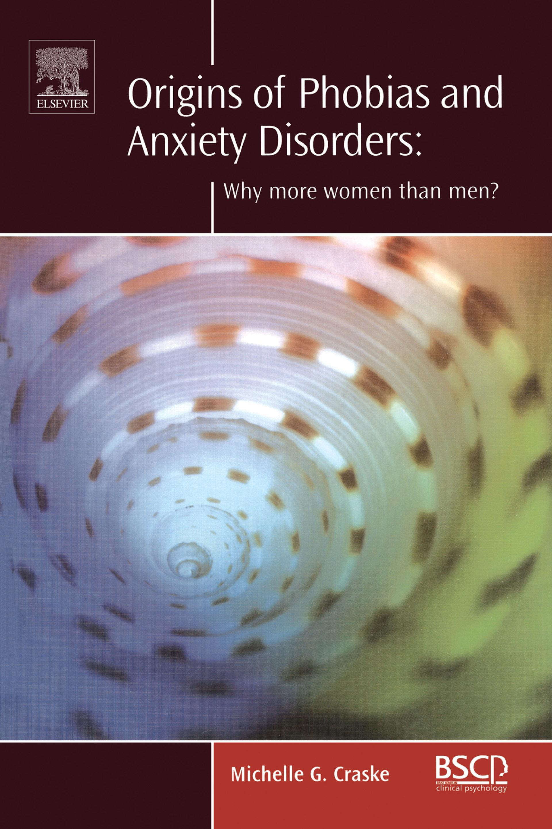 Michelle G.  Craske - Origins of Phobias and Anxiety Disorders: Why More Women than Men?