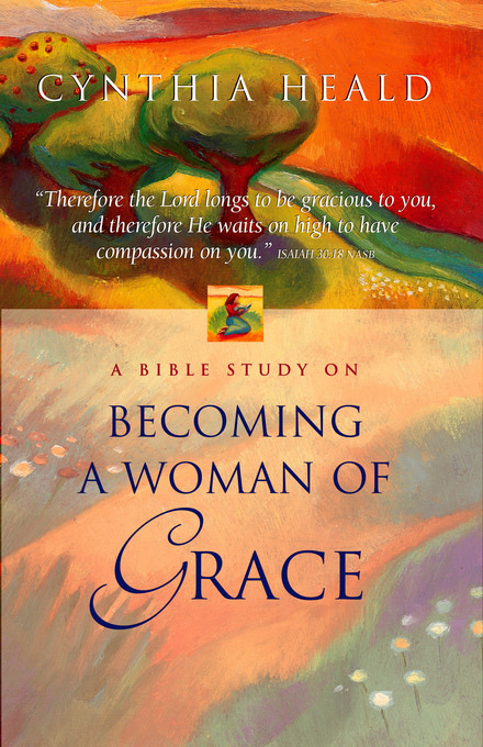 Becoming a Woman of Grace By: Cynthia Heald