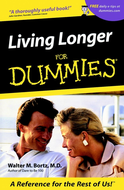 Living Longer For Dummies By: Walter M. Bortz