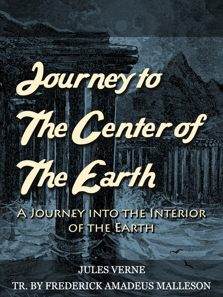 Journey To The Center Of The Earth By: Frederick Amadeus Malleson,Jules Verne