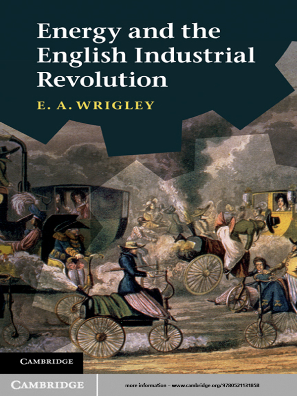 Energy and the English Industrial Revolution By: E. A. Wrigley