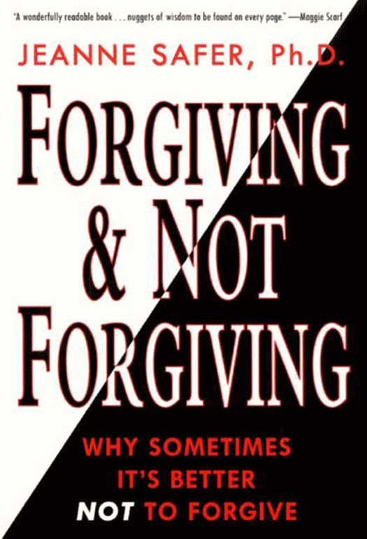 Forgiving and Not Forgiving By: Jeanne Safer