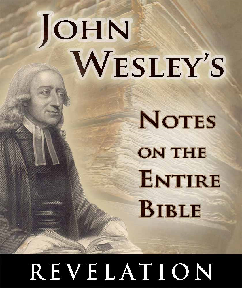 John Wesley's Notes on the Entire Bible-Book of Revelation By: John Wesley