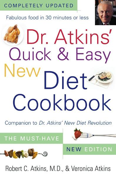 Dr. Atkins' Quick & Easy New Diet Cookbook By: Robert C. Atkins,Veronica Atkins