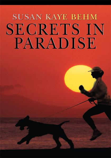Secrets in Paradise By: Susan Behm
