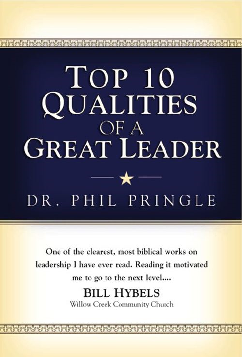 Top 10 Qualities of a Great Leader By: Phil Pringle