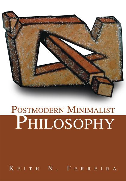 Postmodern Minimalist Philosophy By: Keith Ferreira