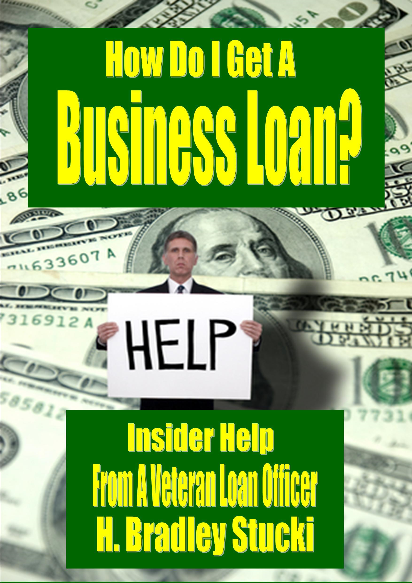 How Do I Get a Business Loan? Insider Help From a Veteran Loan Officer