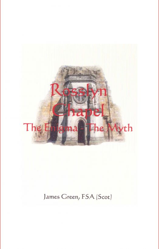 Rosslyn Chapel: The Enigma The Myth By: James Green