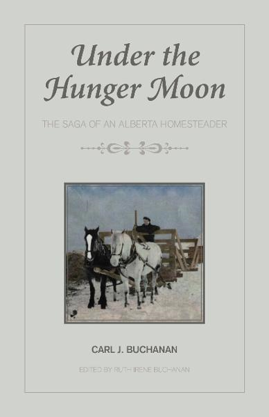 Under the Hunger Moon: The Saga of an Alberta Homesteader