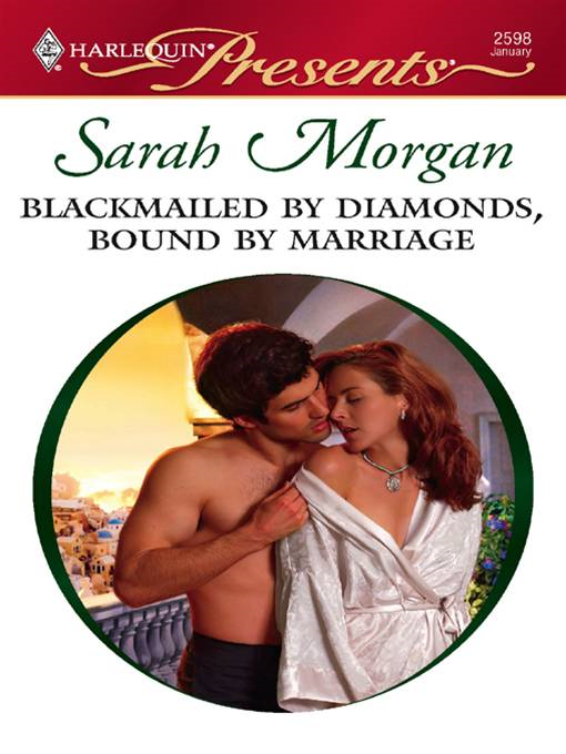 Blackmailed by Diamonds, Bound by Marriage By: Sarah Morgan
