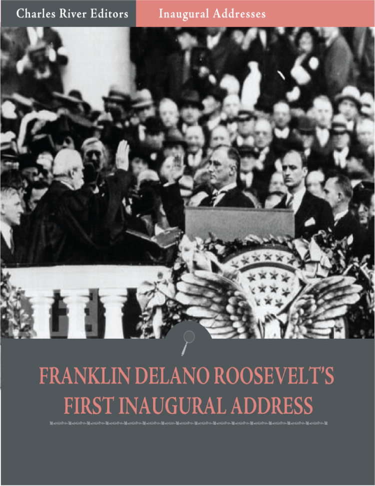 Inaugural Addresses: President Franklin D. Roosevelts First Inaugural Address (Illustrated)