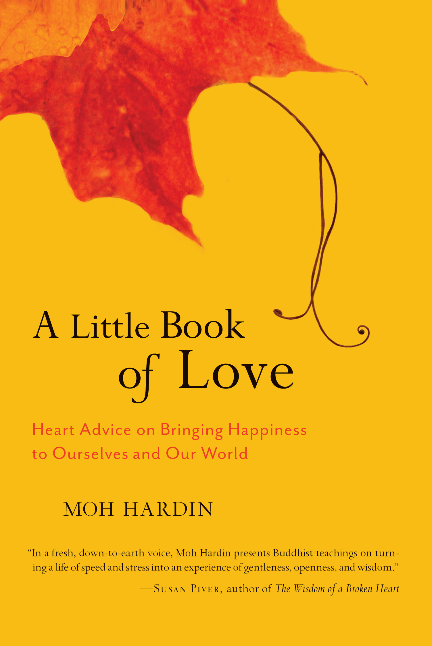 A Little Book of Love: Heart Advice on Bringing Happiness to Ourselves and Our World By: Moh Hardin