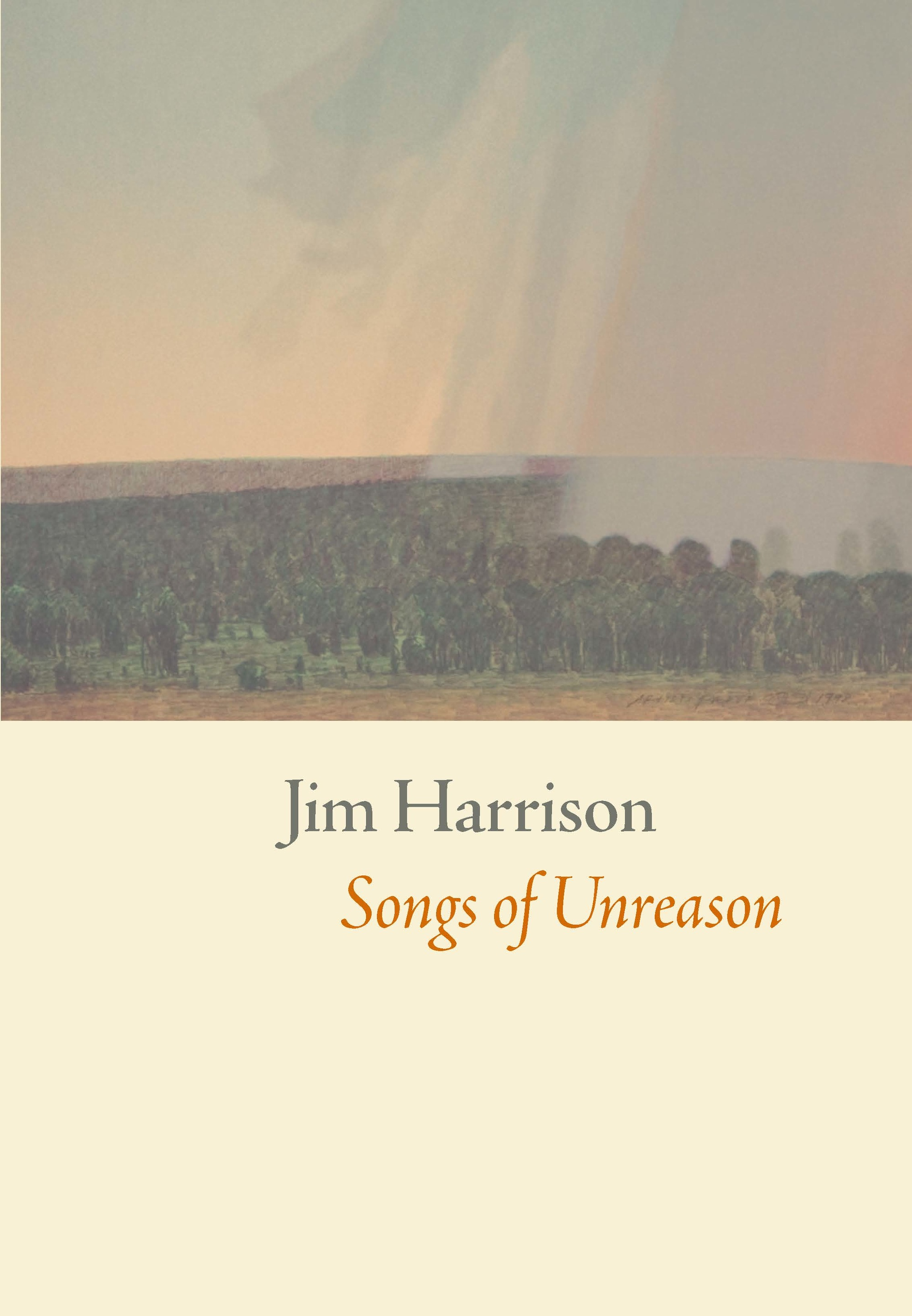 Songs of Unreason By: Jim Harrison