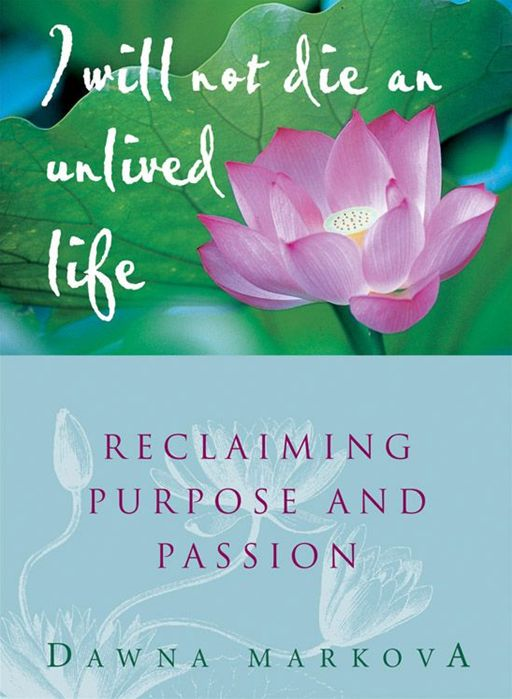 I Will Not Live An Unlived Life: Reclaiming Passion And Purpose By: Dawna Markova