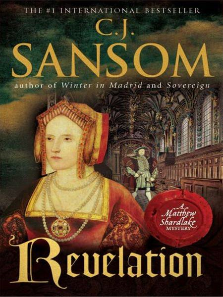 Revelation: A Matthew Shardlake Mystery By: C. J. Sansom
