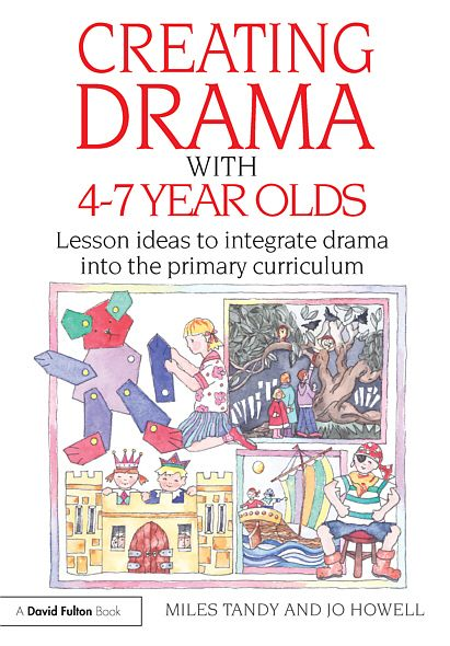 Creating Drama with 4-7 Year Olds: Lesson Ideas to Integrate Drama into the Primary Curriculum
