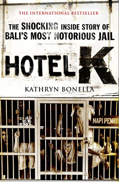 HOTEL K The Shocking Inside Story of Bali's Most Notorious Jail