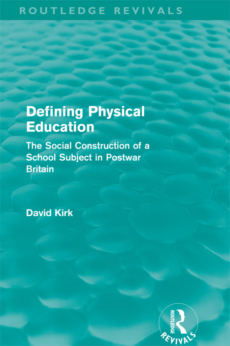Defining Physical Education (Routledge Revivals) The Social Construction of a School Subject in Postwar Britain