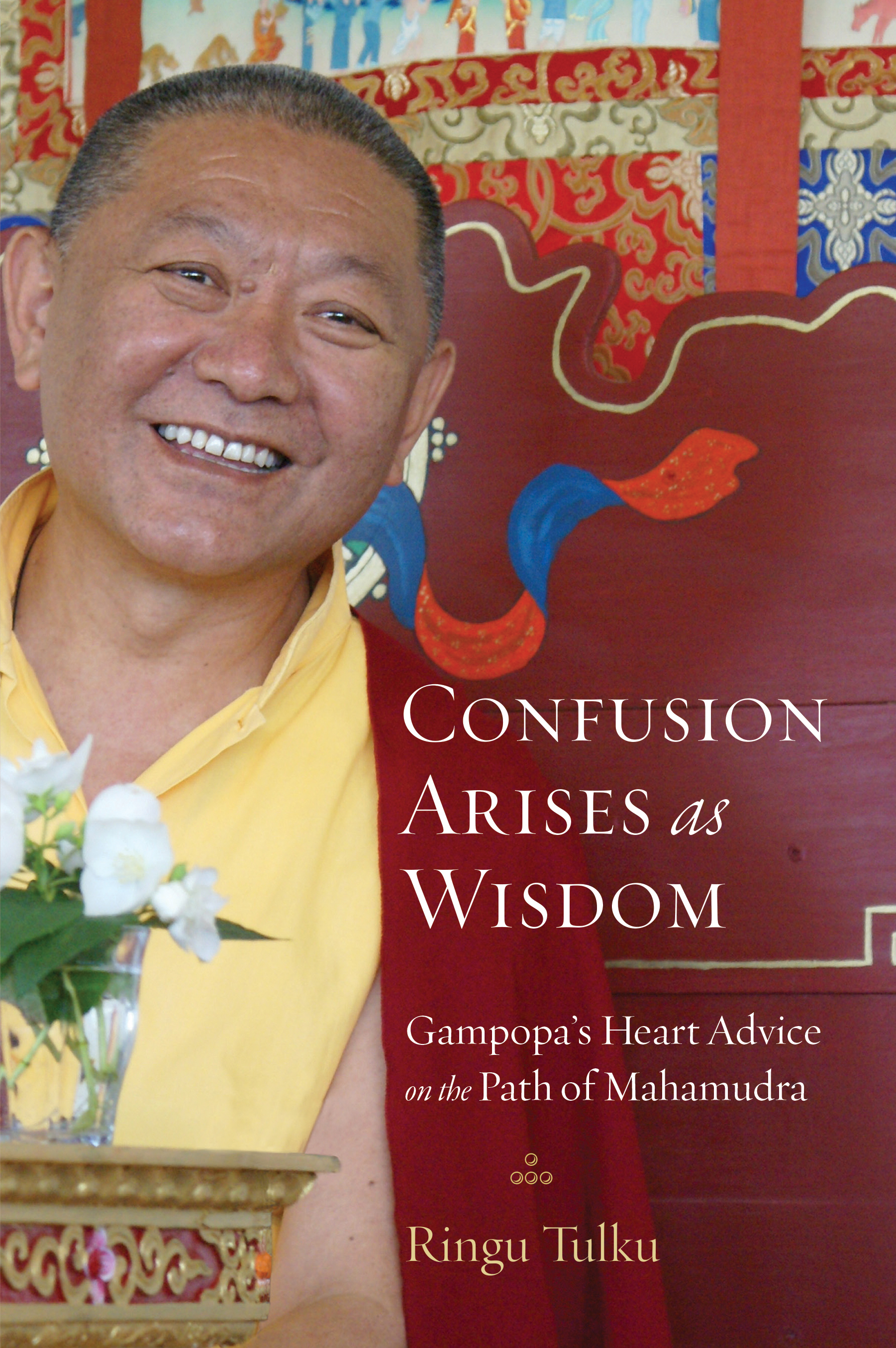 Confusion Arises as Wisdom: Gampopa's Heart Advice on the Path of Mahamudra By: Ringu Tulku