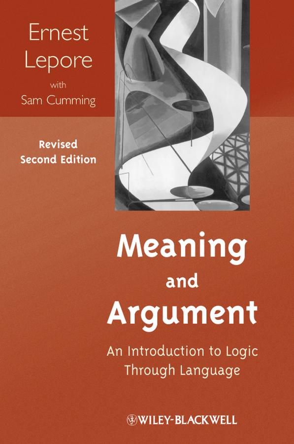 Meaning and Argument By: Ernest Lepore,Sam Cumming