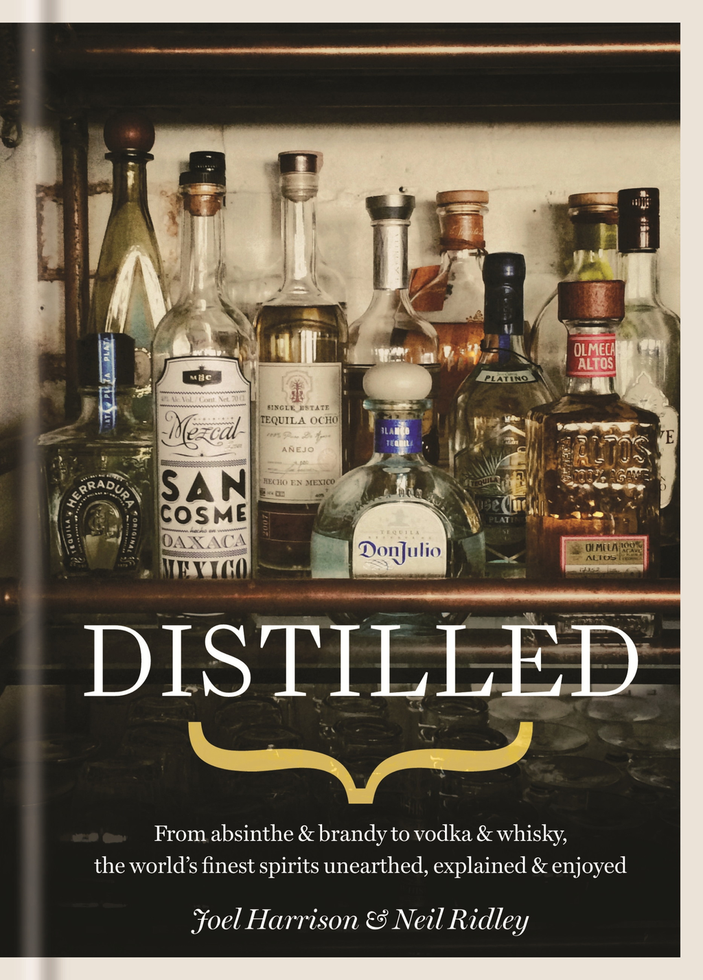 Distilled From absinthe & brandy to vodka & whisky,  the world's finest artisan spirits unearthed,  explained & enjoyed