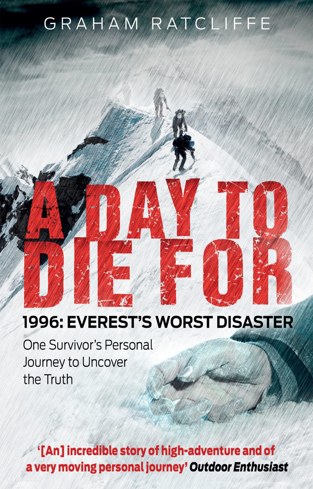 A Day to Die For 1996: Everest's Worst Disaster - One Survivor's Personal Journey to Uncover the Truth